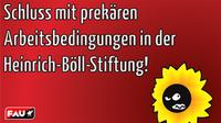 Schluss mit prekären Arbeitsbedingungen in der grünen Heinrich Böll-Stiftung!