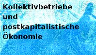 Kollektivbetriebe und postkapitalistische Ökonomie - Teil II