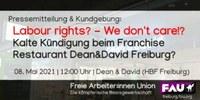 Pressemitteilung und Kundgebung: Labour rights? – We don't care!? Kalte Kündigung beim Franchise Restaurant Dean & David Freiburg?